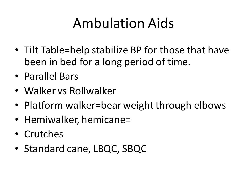 Ambulation Aids Tilt Table=help stabilize BP for those that have been in bed for a long period of time.