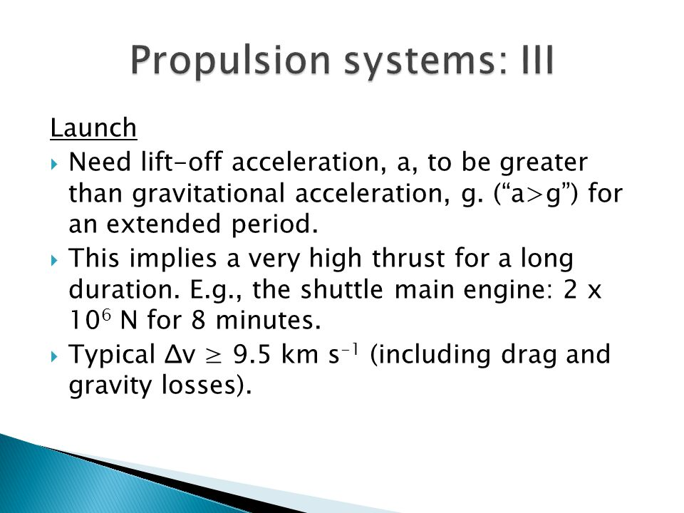 """Launch  Need lift-off acceleration, a, to be greater than gravitational acceleration, g. (""""a>g"""") for an extended period.  This implies a very high t"""