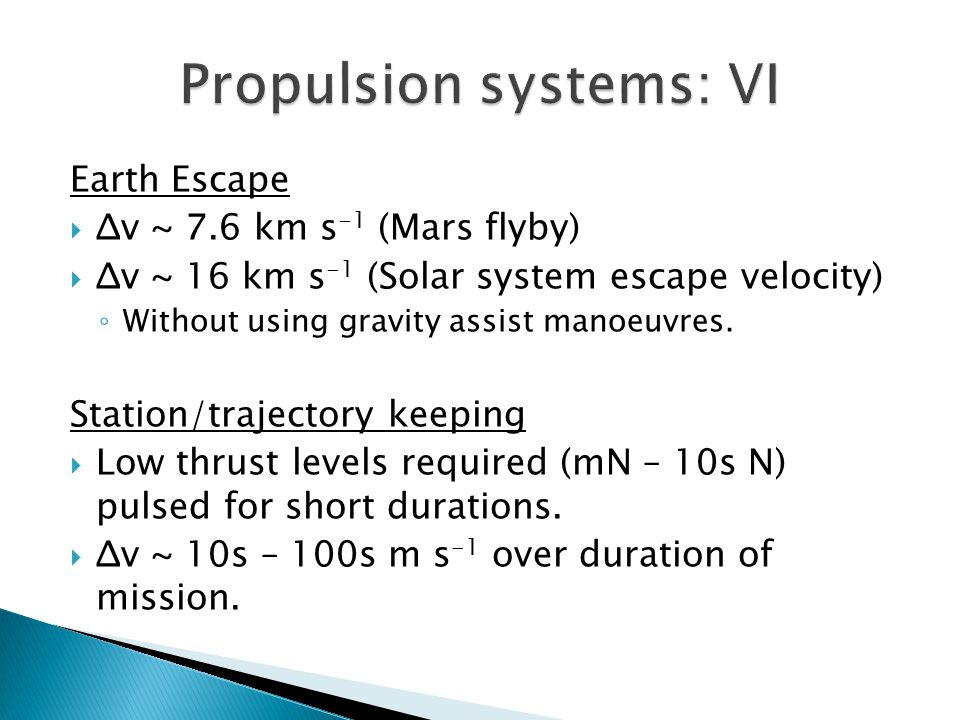 Earth Escape  Δv ~ 7.6 km s -1 (Mars flyby)  Δv ~ 16 km s -1 (Solar system escape velocity) ◦ Without using gravity assist manoeuvres. Station/traje
