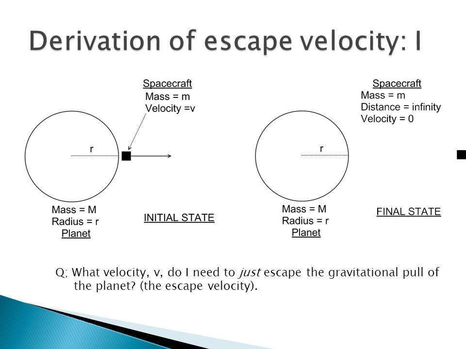 Q; What velocity, v, do I need to just escape the gravitational pull of the planet? (the escape velocity).