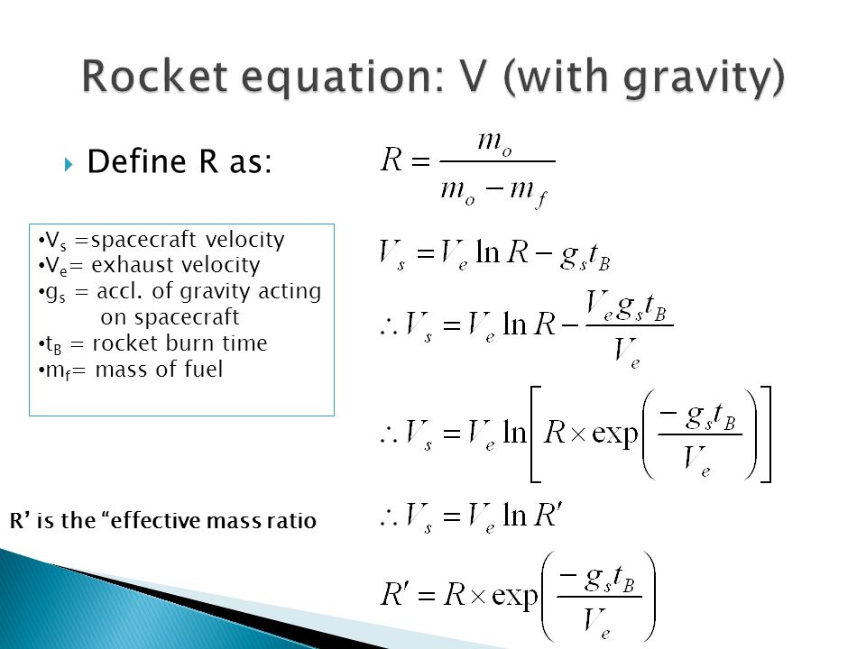 """ Define R as: R' is the """"effective mass ratio V s =spacecraft velocity V e = exhaust velocity g s = accl. of gravity acting on spacecraft t B = rocke"""