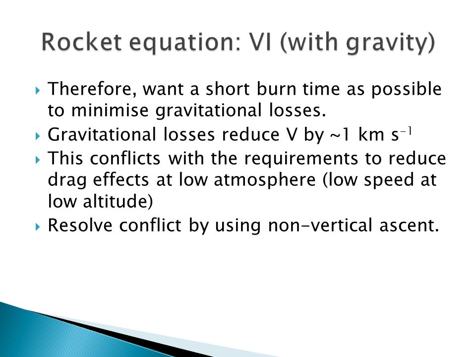  Therefore, want a short burn time as possible to minimise gravitational losses.  Gravitational losses reduce V by ~1 km s -1  This conflicts with