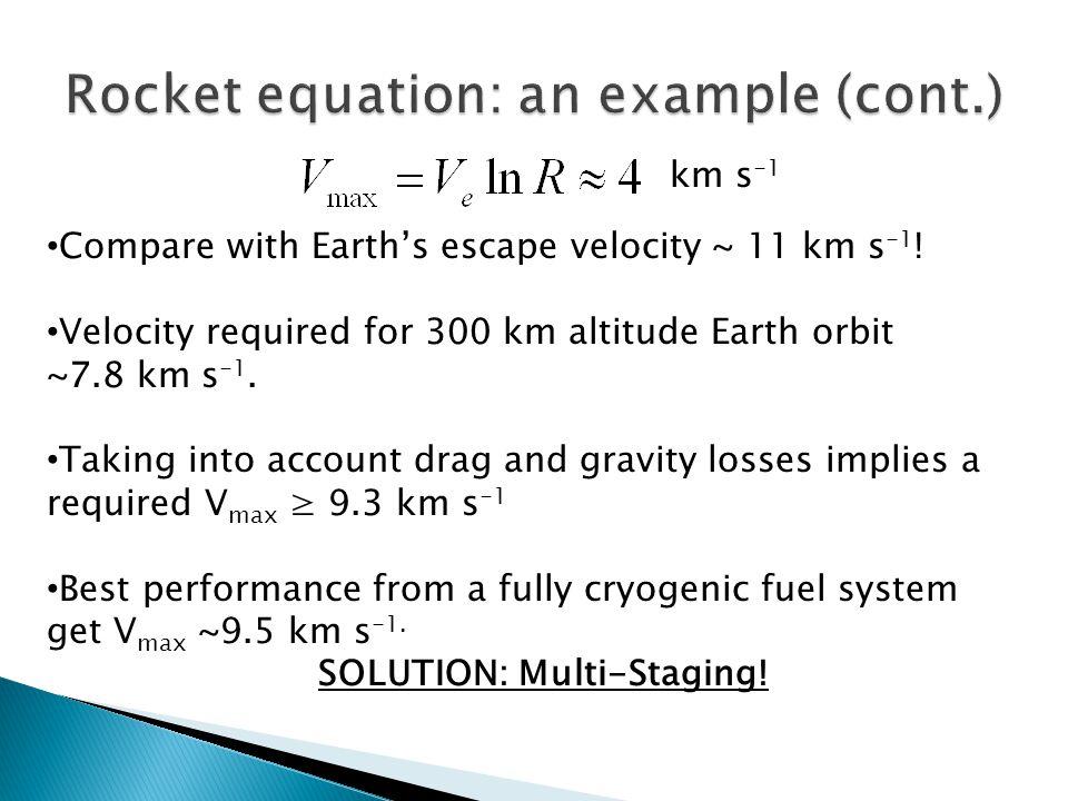 km s -1 Compare with Earth's escape velocity ~ 11 km s -1 ! Velocity required for 300 km altitude Earth orbit ~7.8 km s -1. Taking into account drag a