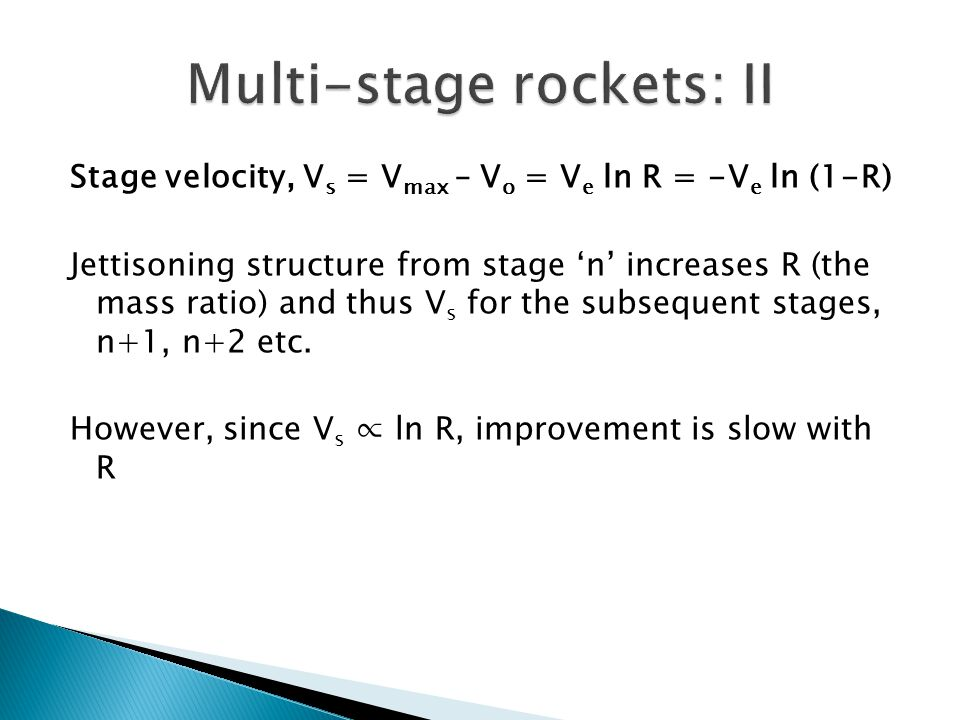 Jettisoning structure from stage 'n' increases R (the mass ratio) and thus V s for the subsequent stages, n+1, n+2 etc. However, since V s ∝ ln R, imp