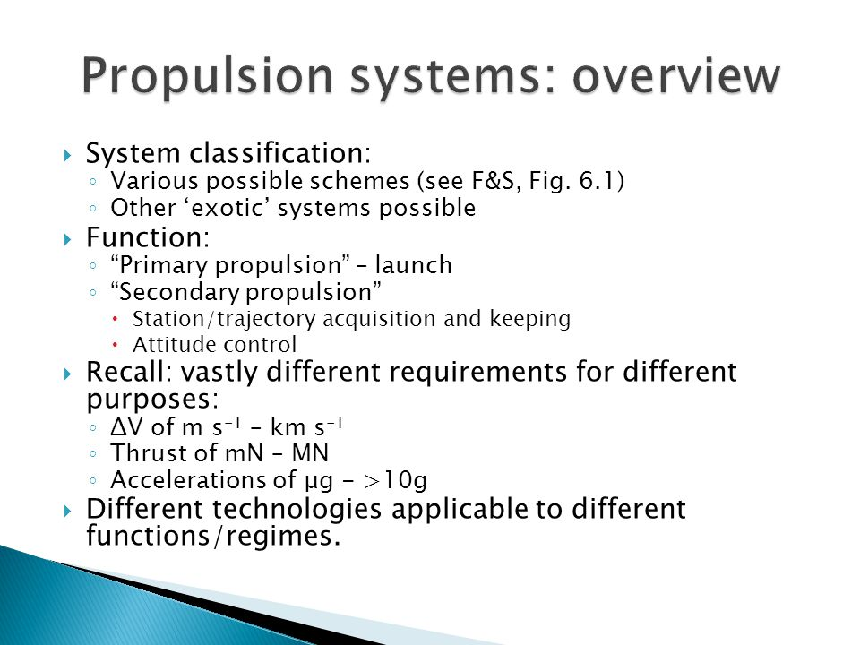 """ System classification: ◦ Various possible schemes (see F&S, Fig. 6.1) ◦ Other 'exotic' systems possible  Function: ◦ """"Primary propulsion"""" – launch"""