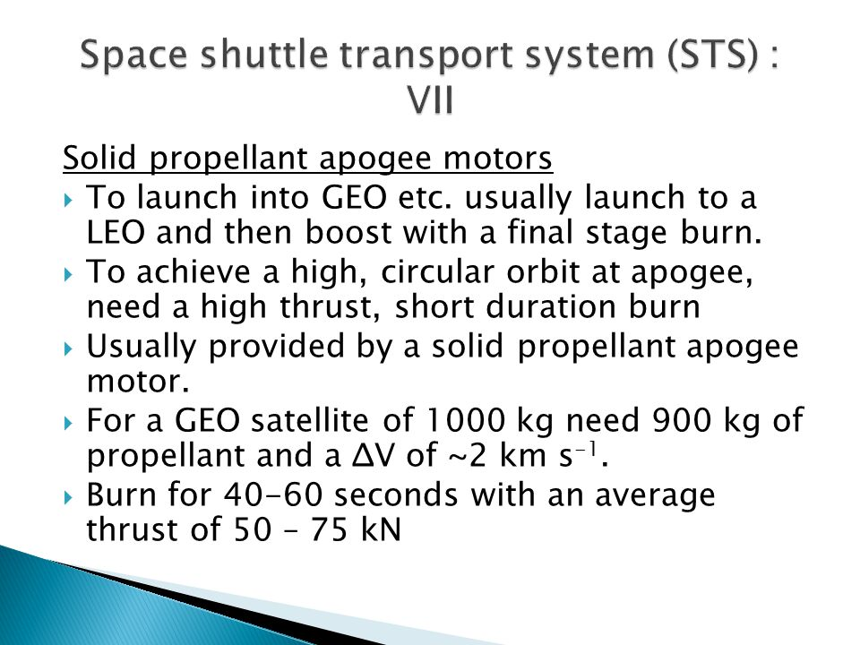 Solid propellant apogee motors  To launch into GEO etc. usually launch to a LEO and then boost with a final stage burn.  To achieve a high, circular