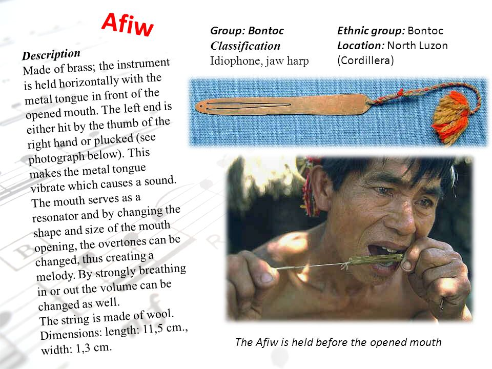Group: Bontoc Classification Idiophone, jaw harp Description Made of brass; the instrument is held horizontally with the metal tongue in front of the
