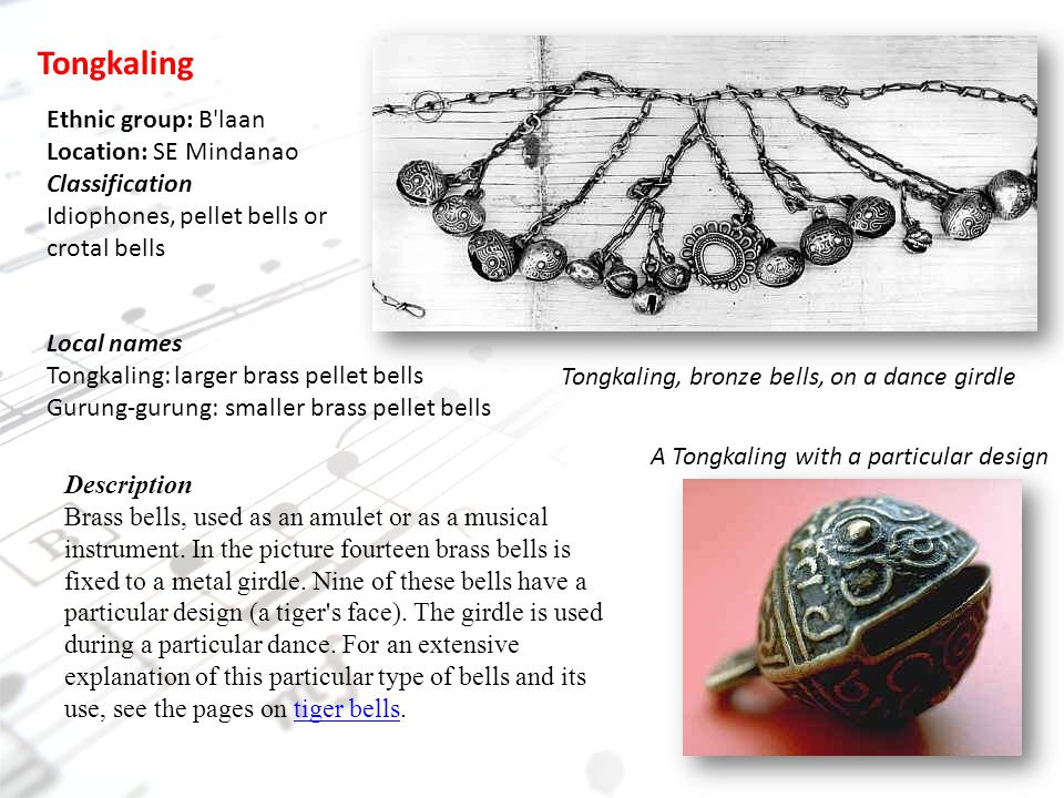 Tongkaling A Tongkaling with a particular design Tongkaling, bronze bells, on a dance girdle Ethnic group: B laan Location: SE Mindanao Classification Idiophones, pellet bells or crotal bells Local names Tongkaling: larger brass pellet bells Gurung-gurung: smaller brass pellet bells Description Brass bells, used as an amulet or as a musical instrument.