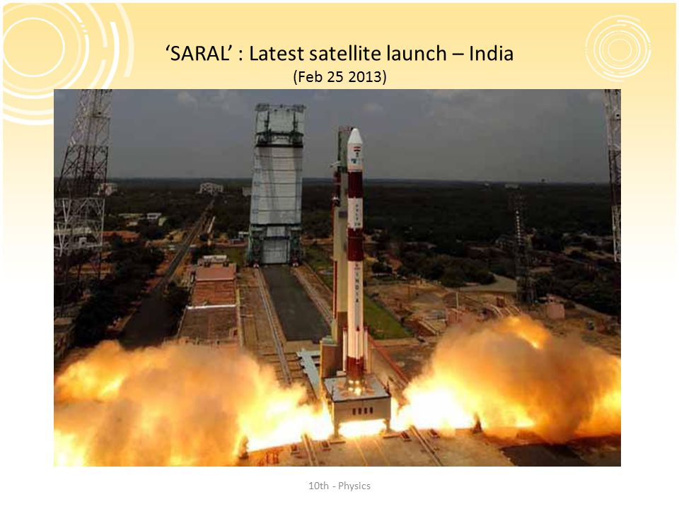'SARAL' : Latest satellite launch – India (Feb 25 2013) 10th - Physics