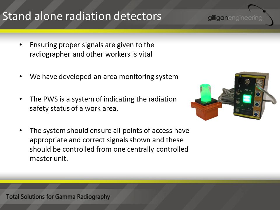 Ensuring proper signals are given to the radiographer and other workers is vital We have developed an area monitoring system The PWS is a system of indicating the radiation safety status of a work area.