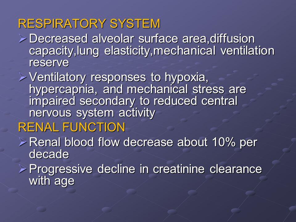 RESPIRATORY SYSTEM  Decreased alveolar surface area,diffusion capacity,lung elasticity,mechanical ventilation reserve  Ventilatory responses to hypo