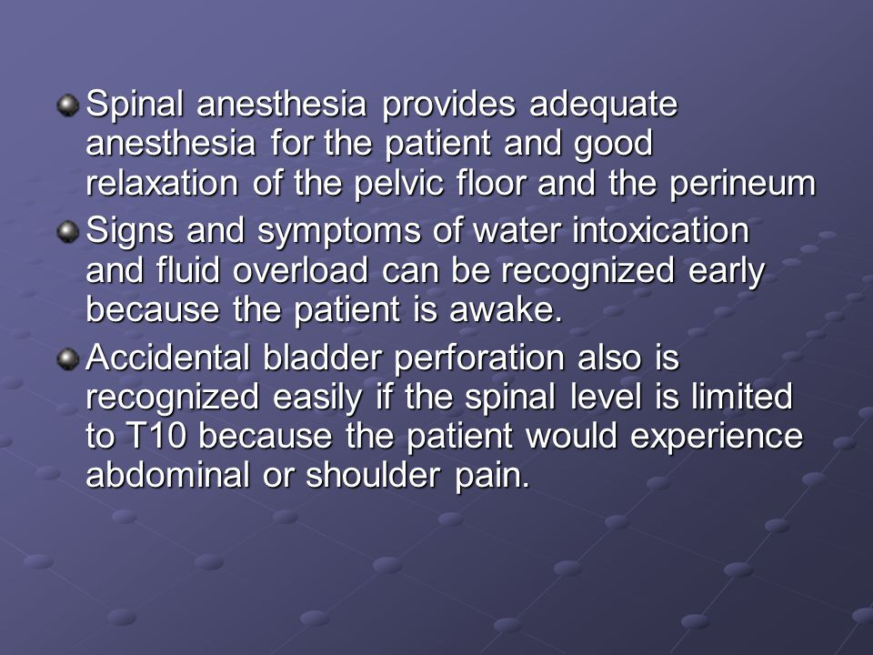 Spinal anesthesia provides adequate anesthesia for the patient and good relaxation of the pelvic floor and the perineum Signs and symptoms of water in