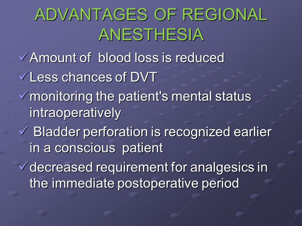 ADVANTAGES OF REGIONAL ANESTHESIA Amount of blood loss is reduced Amount of blood loss is reduced Less chances of DVT Less chances of DVT monitoring t
