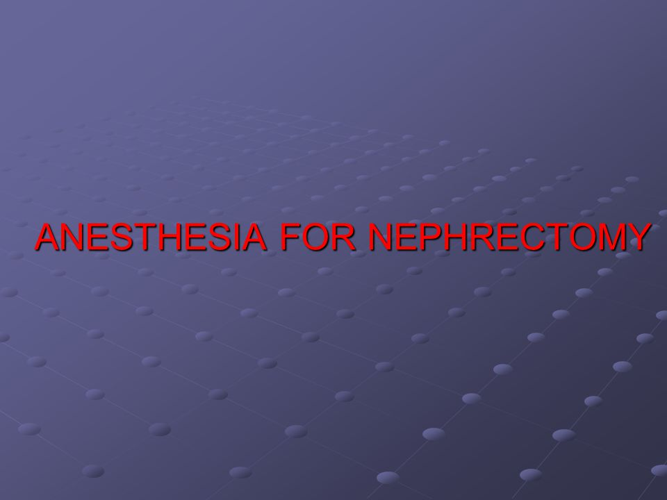 ANESTHESIA FOR NEPHRECTOMY