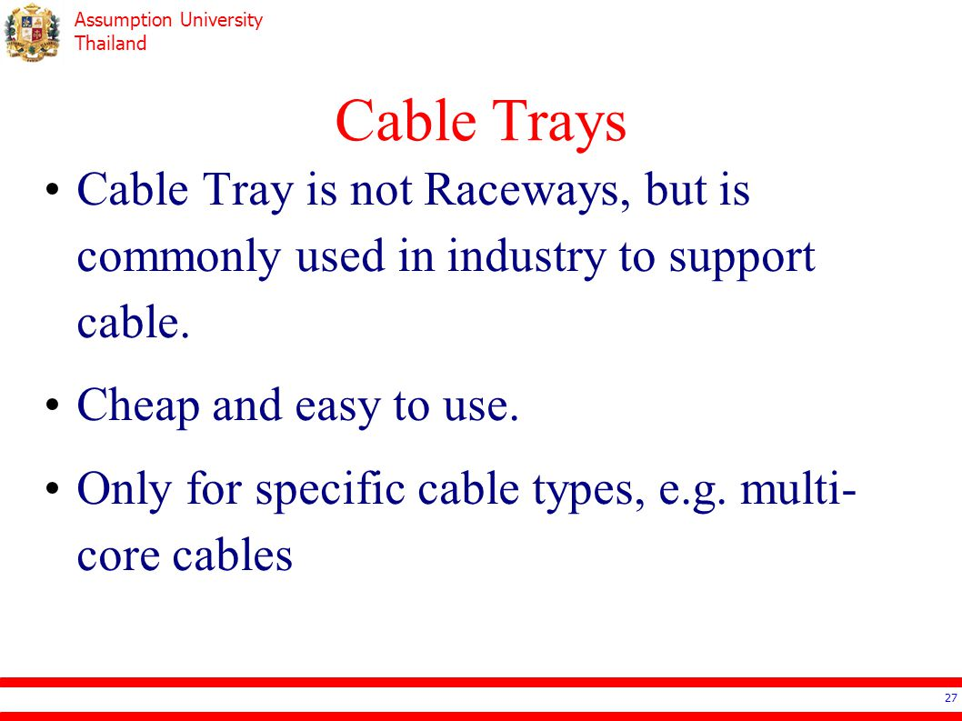 Assumption University Thailand Cable Trays Cable Tray is not Raceways, but is commonly used in industry to support cable.