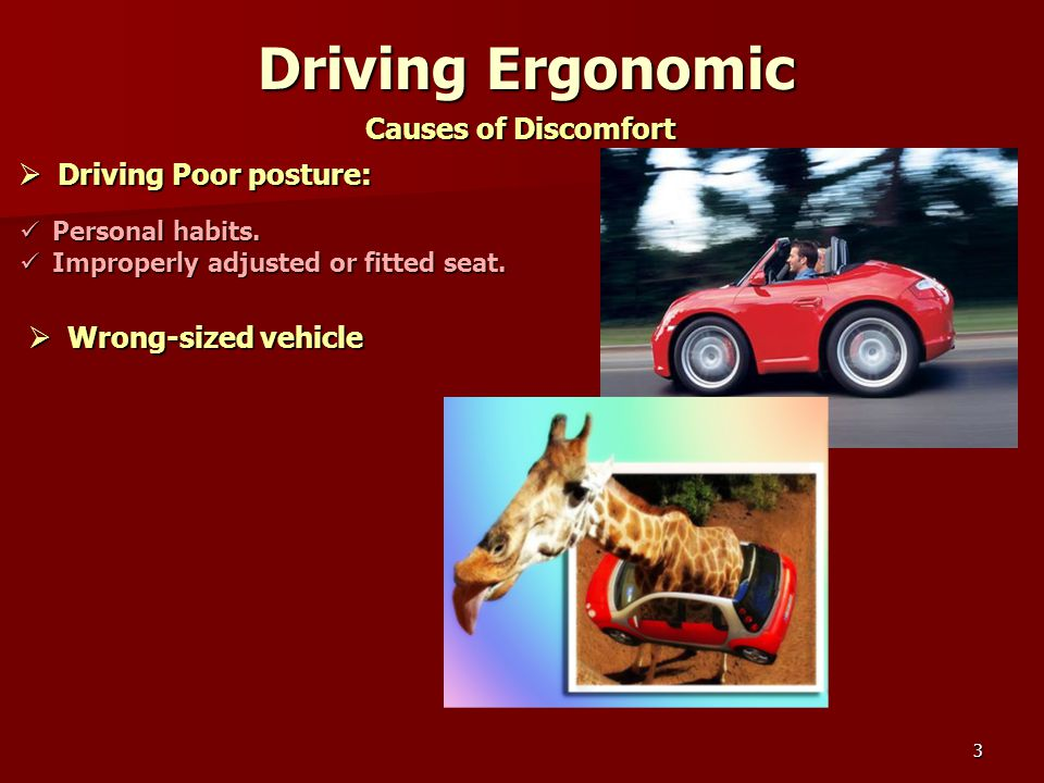 3 Driving Ergonomic Causes of Discomfort DDDDriving Poor posture: Personal habits.