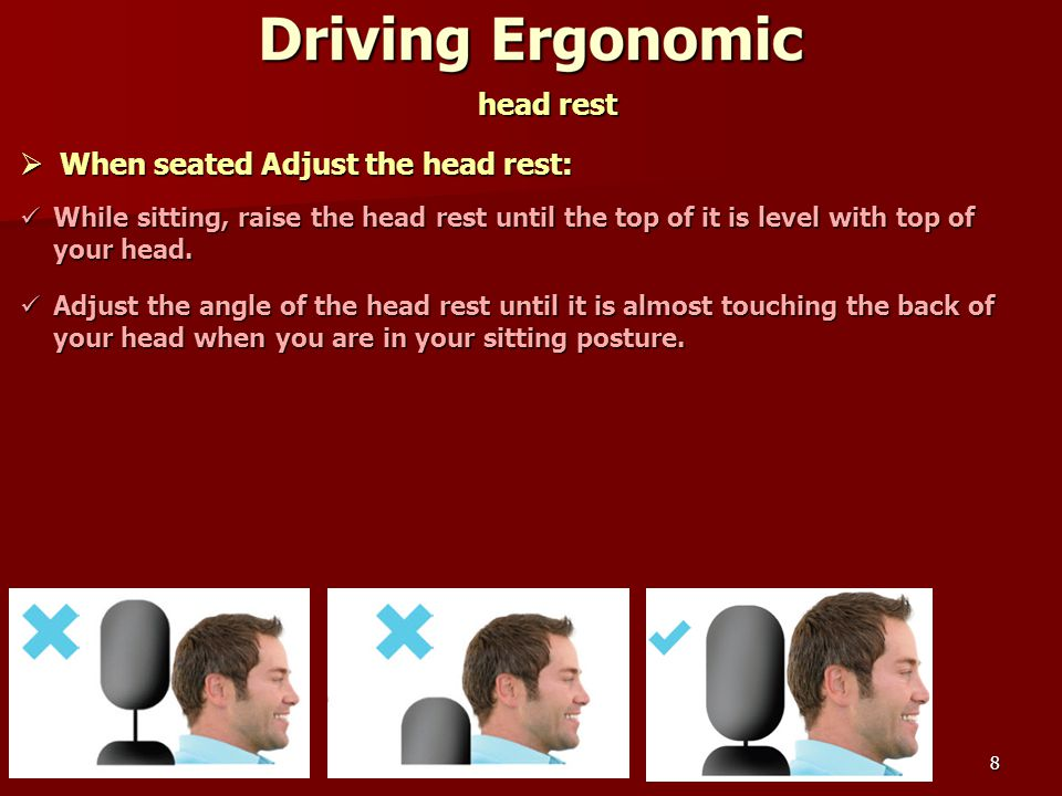 8 head rest  When seated Adjust the head rest: While sitting, raise the head rest until the top of it is level with top of your head.