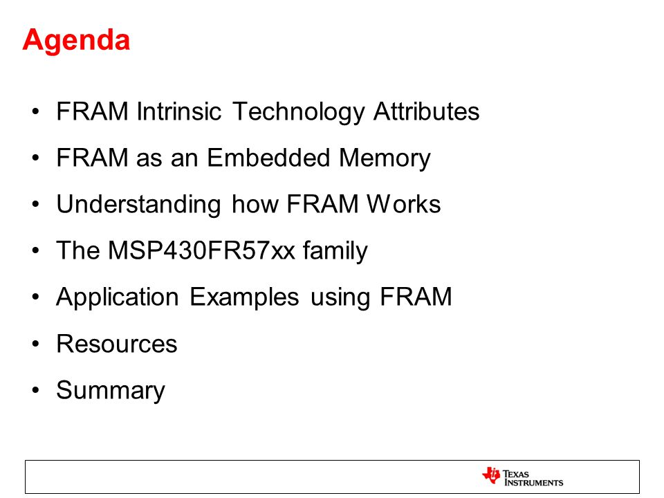 FRAM – Technology Attributes Non-Volatile – retains data without power Fast Write / Update – RAM like performance.