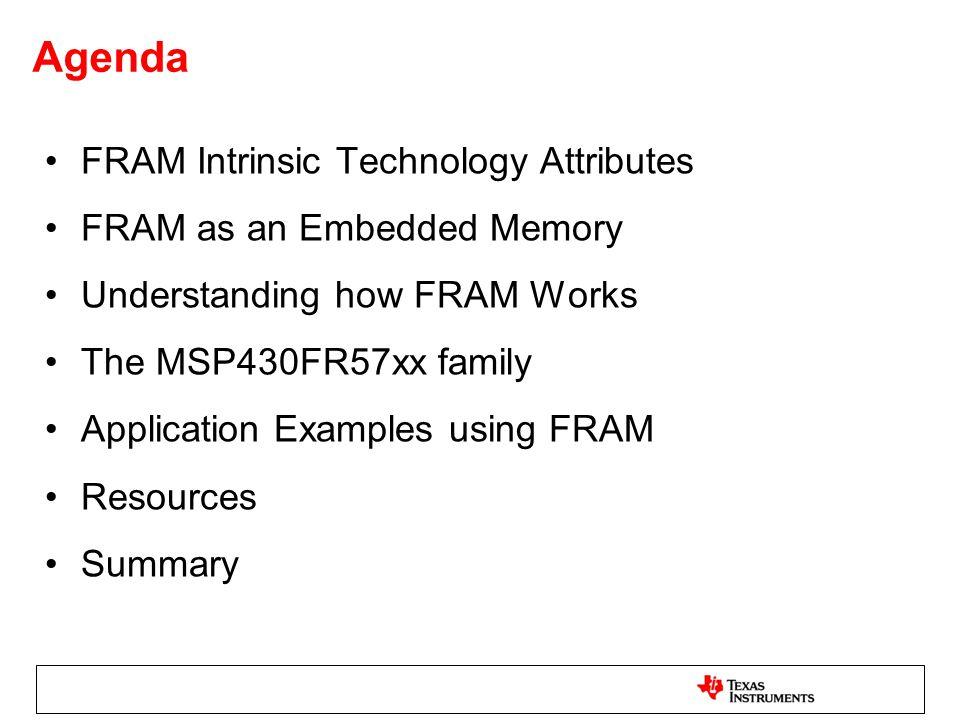 Use Case Example: MSP430F2274 Vs MSP430FR5739 Both devices use System clock = 8MHz Maximum Speed FRAM = 1.5Mbps [100x faster] Maximum Speed Flash = 12kBps FRAM = Ultra-fast Writes