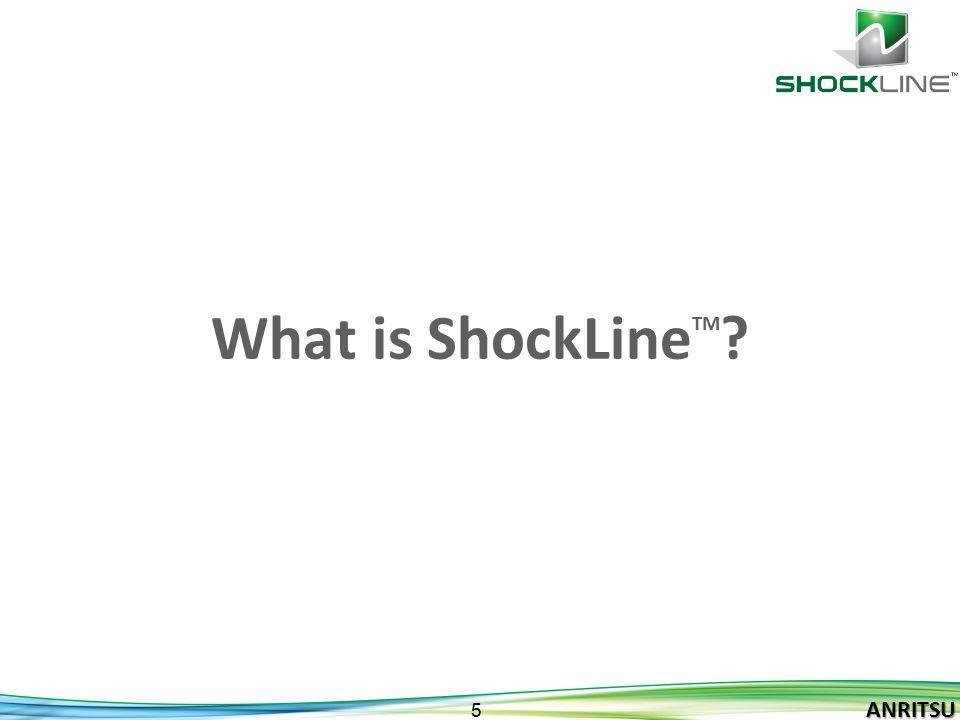ANRITSU 5 ANRITSU What is ShockLine TM ?