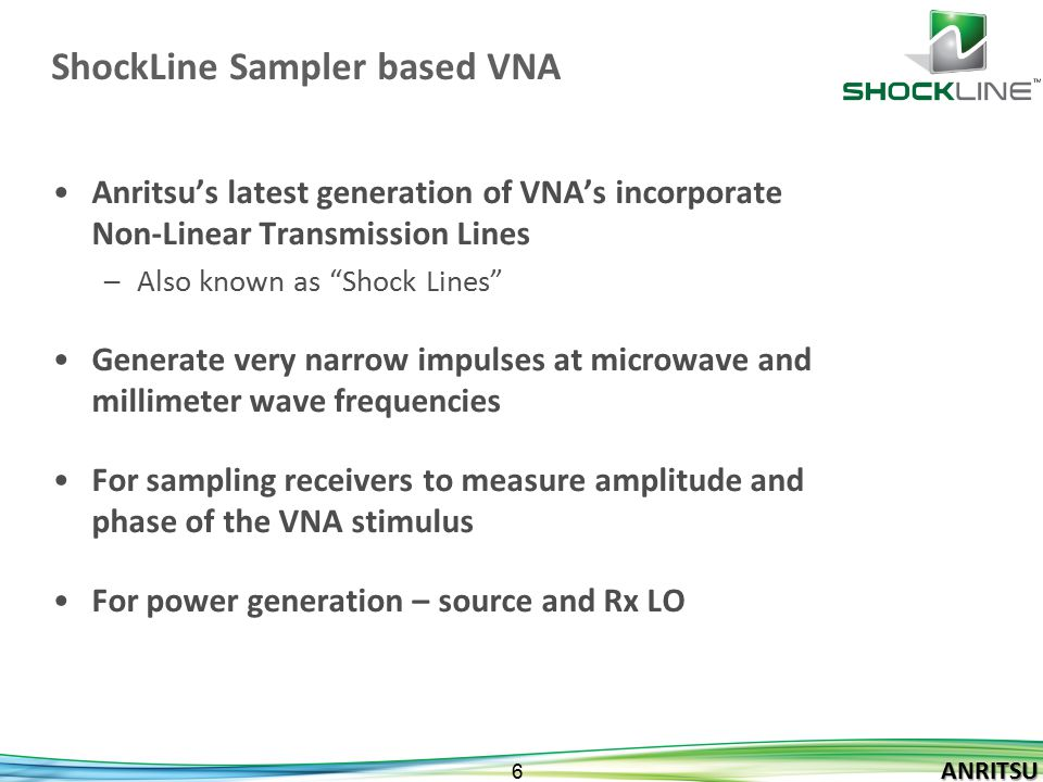 ANRITSU 27 ANRITSU Summary MS46522A-010 is the first in the family of ShockLine TM Value Vector Network Analyzers It is a low cost, Fully-reversing, 2-port, 300 kHz to 8.5 GHz VNA –without an integrated display.