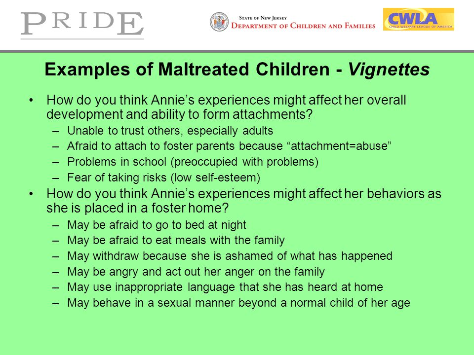 Examples of Maltreated Children - Vignettes How do you think Annie's experiences might affect her overall development and ability to form attachments.
