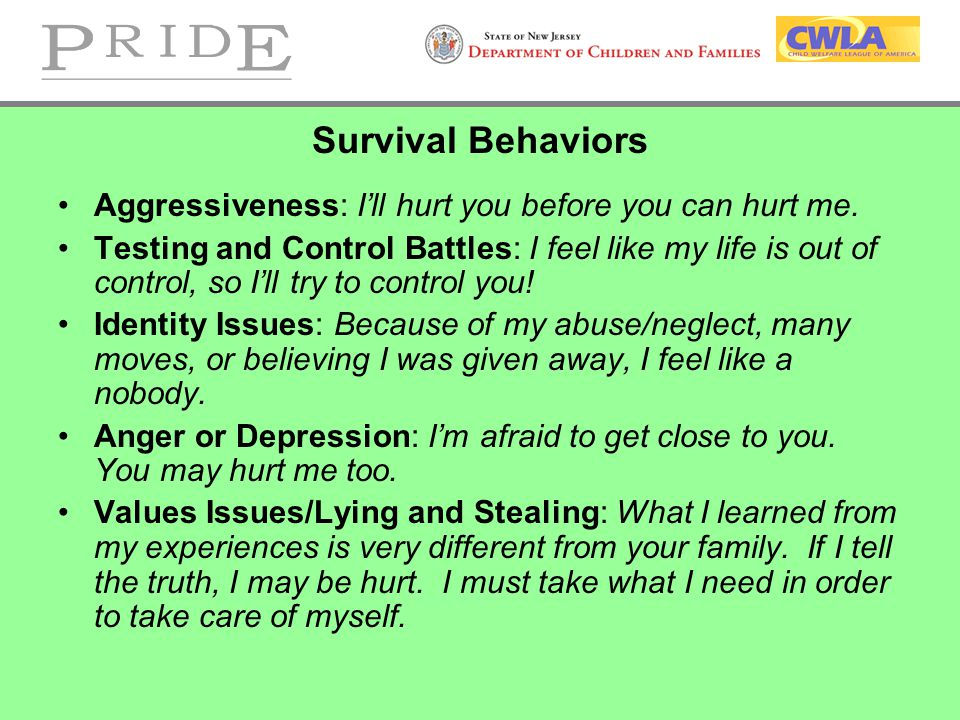 Survival Behaviors Aggressiveness: I'll hurt you before you can hurt me. Testing and Control Battles: I feel like my life is out of control, so I'll t