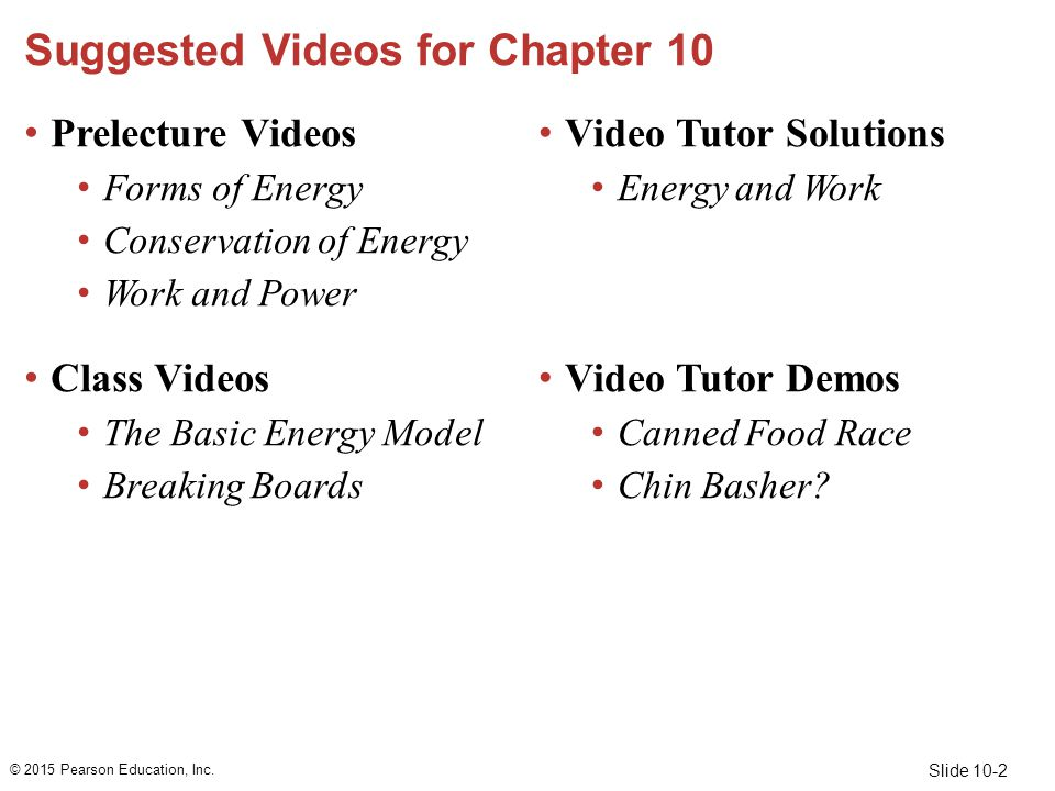 Slide 10-3 Suggested Simulations for Chapter 10 ActivPhysics 5.1–5.7 6.1, 6.2, 6.5, 6.8, 6.9 7.11–7.13 PhETs Energy Skate Park The Ramp © 2015 Pearson Education, Inc.