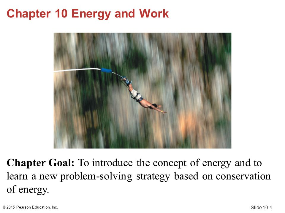 Slide 10-4 Chapter 10 Energy and Work Chapter Goal: To introduce the concept of energy and to learn a new problem-solving strategy based on conservati