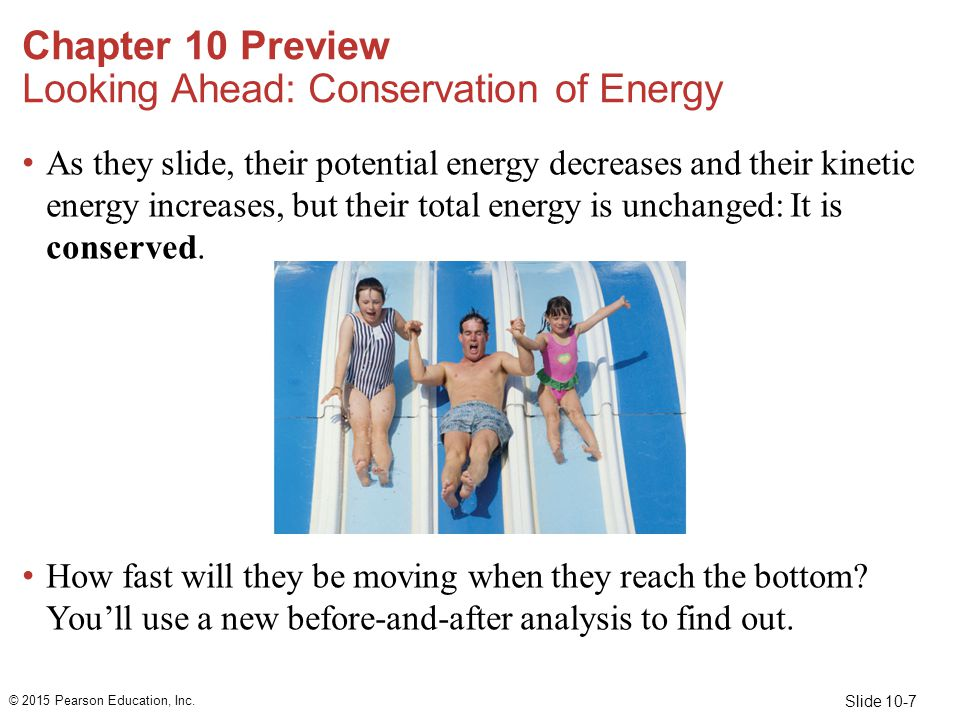 Slide 10-108 Example 10.15 Energy transformations in a perfectly inelastic collision (cont.) From the conservation of energy equation on the previous slide, we find that the thermal energy increases by ΔE th = K i  K f = 4.7  10 4 J  1900 J = 4.5  10 4 J This amount of the initial kinetic energy is transformed into thermal energy during the impact of the collision.