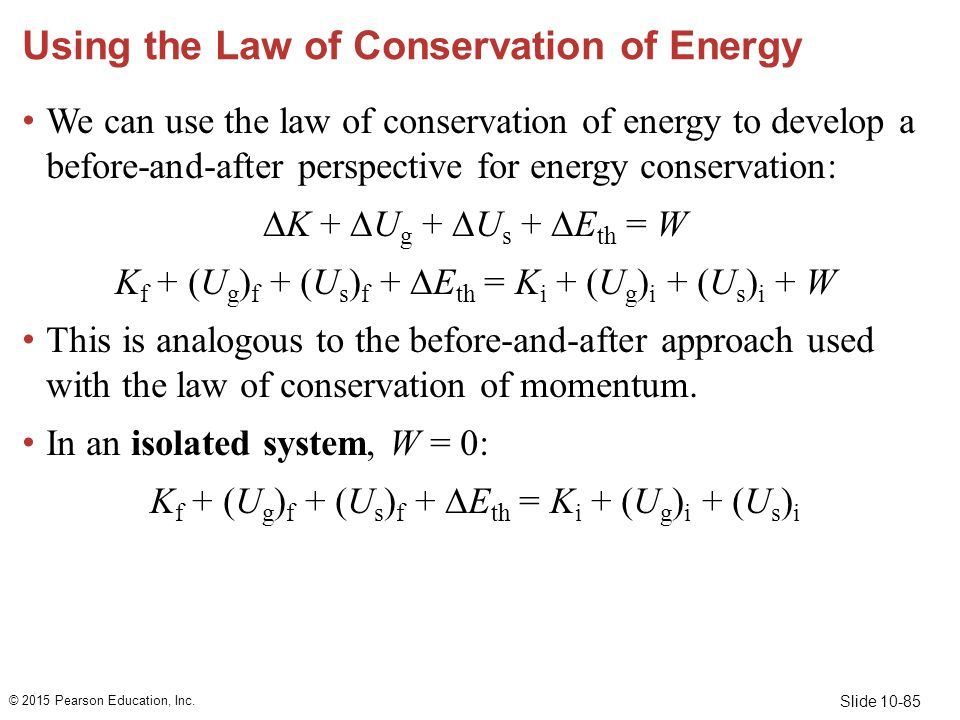 Slide 10-85 Using the Law of Conservation of Energy We can use the law of conservation of energy to develop a before-and-after perspective for energy