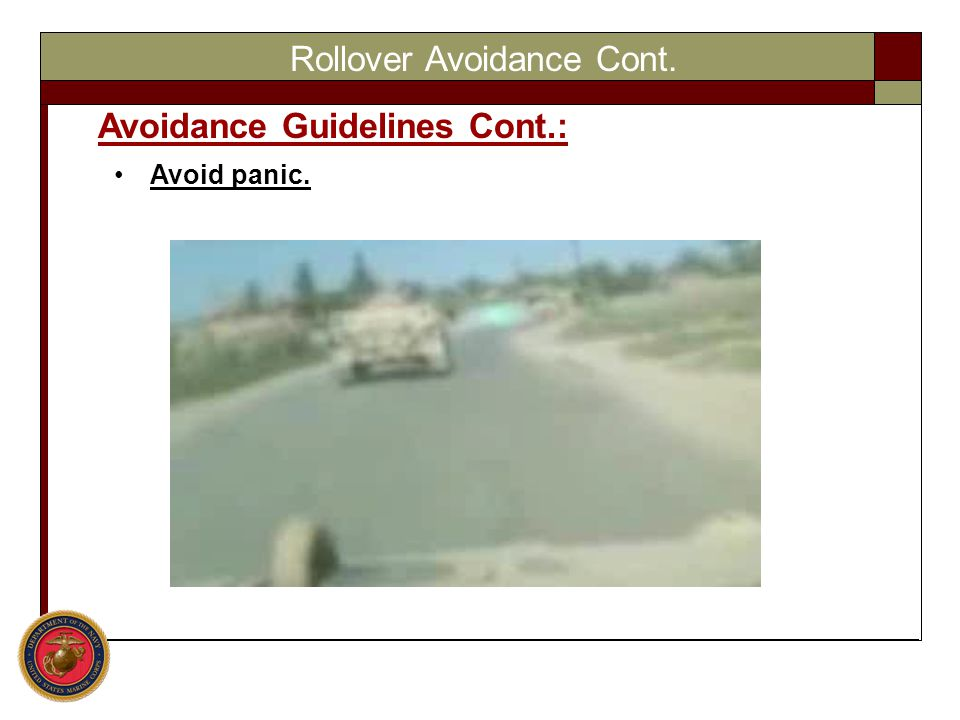 Rollover Avoidance Cont. Avoidance Guidelines Cont.: Avoid panic.
