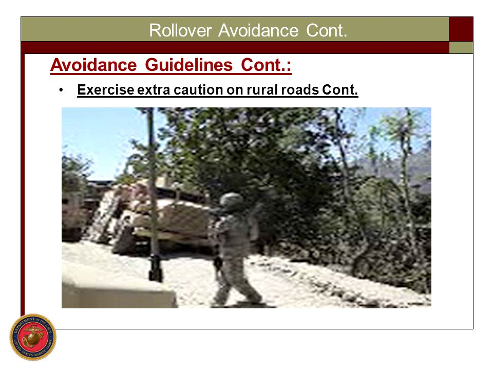 Rollover Avoidance Cont. Avoidance Guidelines Cont.: Exercise extra caution on rural roads Cont.