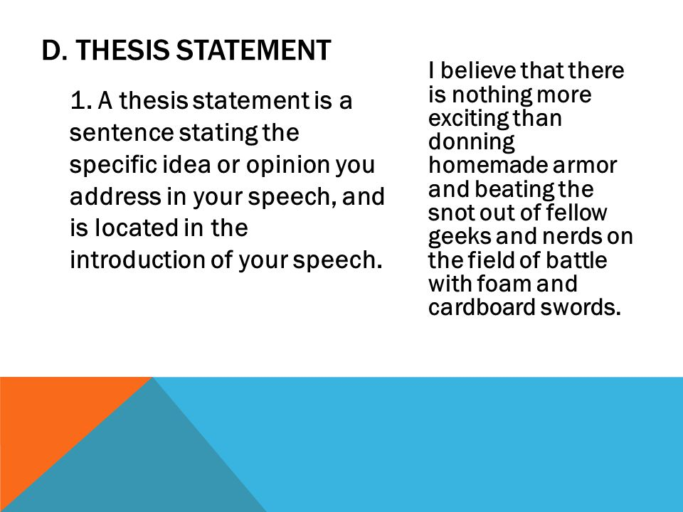 1. A thesis statement is a sentence stating the specific idea or opinion you address in your speech, and is located in the introduction of your speech