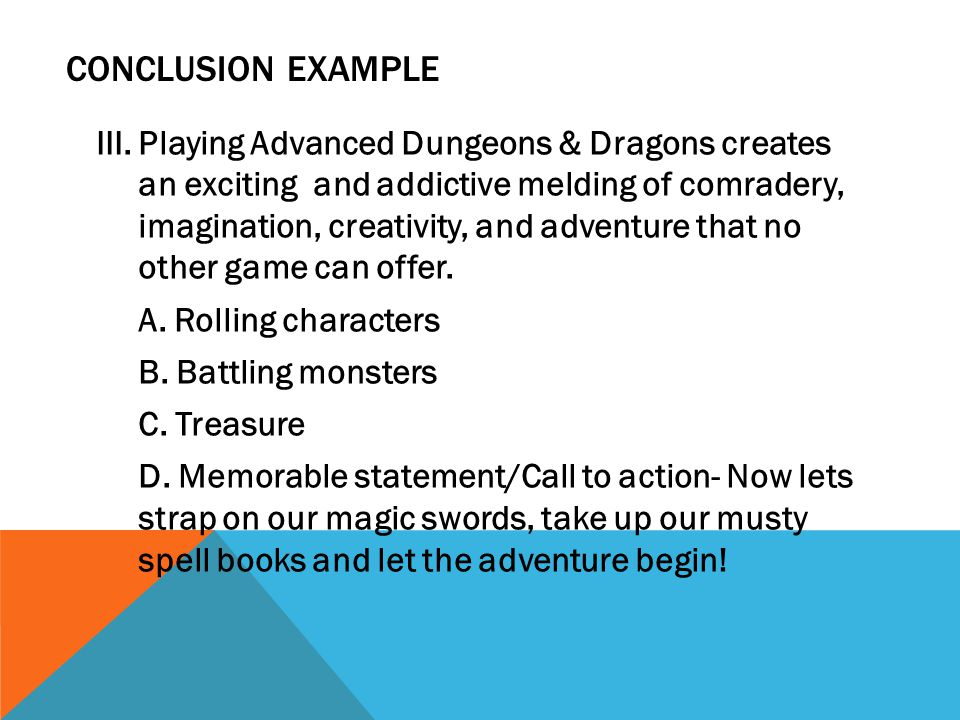 CONCLUSION EXAMPLE III.Playing Advanced Dungeons & Dragons creates an exciting and addictive melding of comradery, imagination, creativity, and advent
