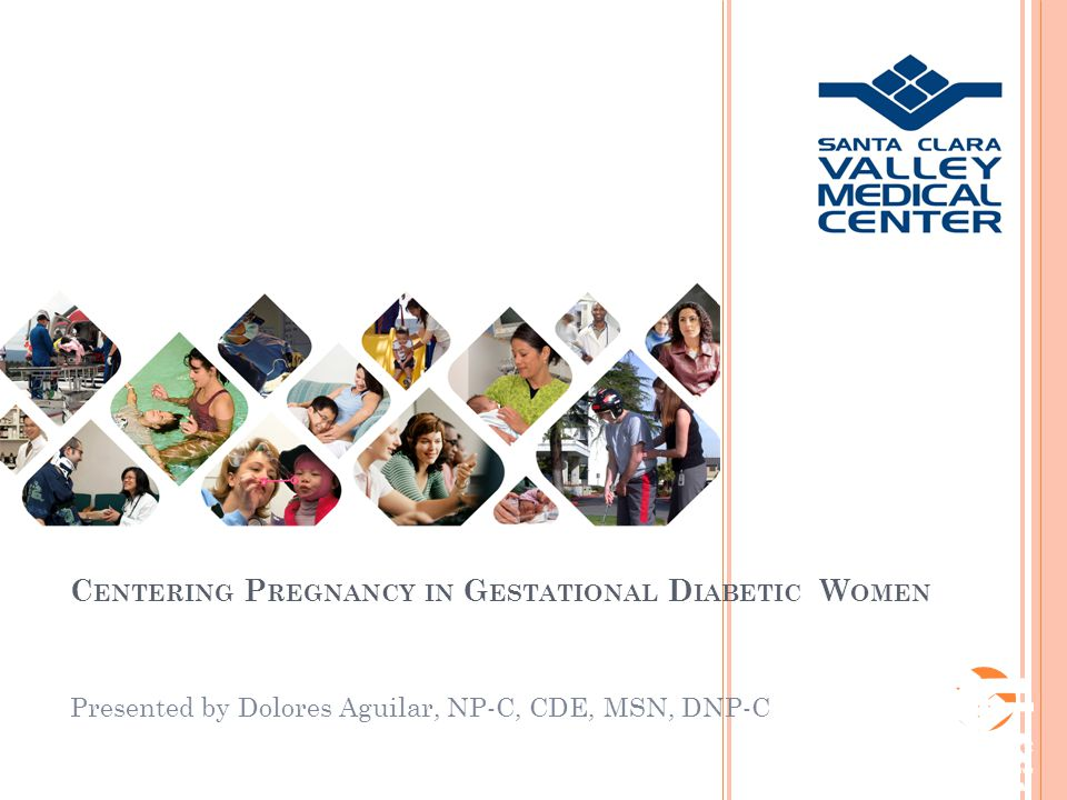 C ENTERING P REGNANCY IN G ESTATIONAL D IABETIC W OMEN Presented by Dolores Aguilar, NP-C, CDE, MSN, DNP-C