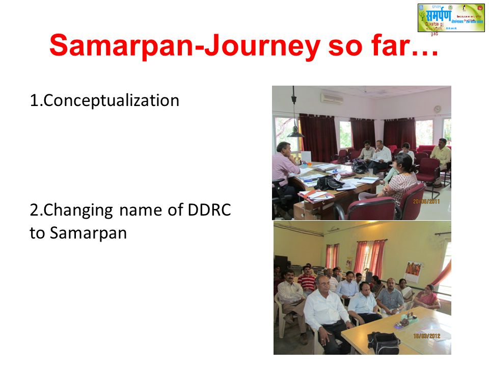 Samarpan-Journey so far… 1.Conceptualization 2.Changing name of DDRC to Samarpan D;ksfda gj f'k'kq vf}rh; gaS Because every child is unique