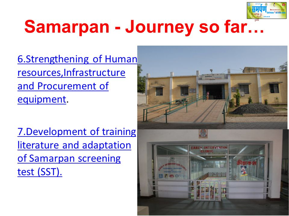 Samarpan - Journey so far… 6.Strengthening of Human resources,Infrastructure and Procurement of equipment6.Strengthening of Human resources,Infrastruc