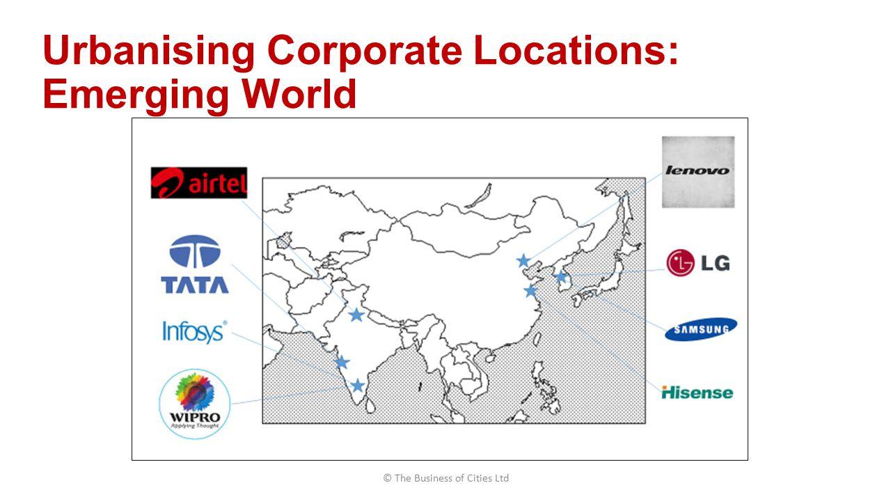 Urbanising Corporate Locations: Emerging World © The Business of Cities Ltd