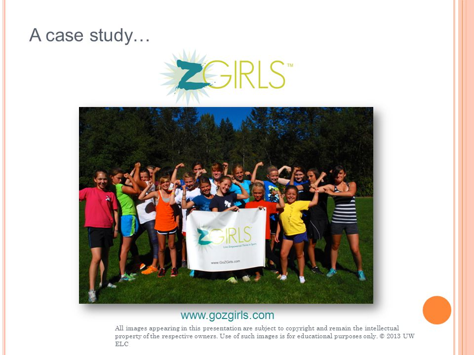 A case study… www.gozgirls.com All images appearing in this presentation are subject to copyright and remain the intellectual property of the respective owners.