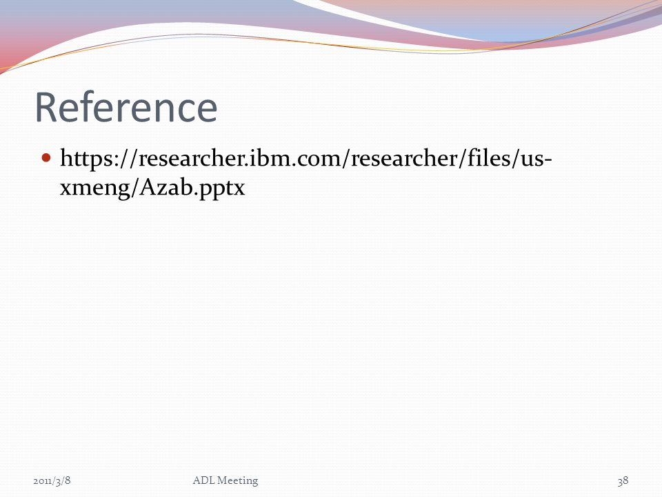 Reference https://researcher.ibm.com/researcher/files/us- xmeng/Azab.pptx 2011/3/8ADL Meeting38