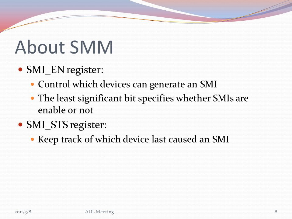 About SMM SMI_EN register: Control which devices can generate an SMI The least significant bit specifies whether SMIs are enable or not SMI_STS regist