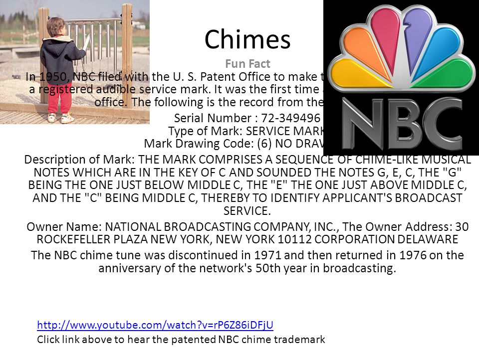 Chimes Fun Fact In 1950, NBC filed with the U. S. Patent Office to make their three note chime tune a registered audible service mark. It was the firs