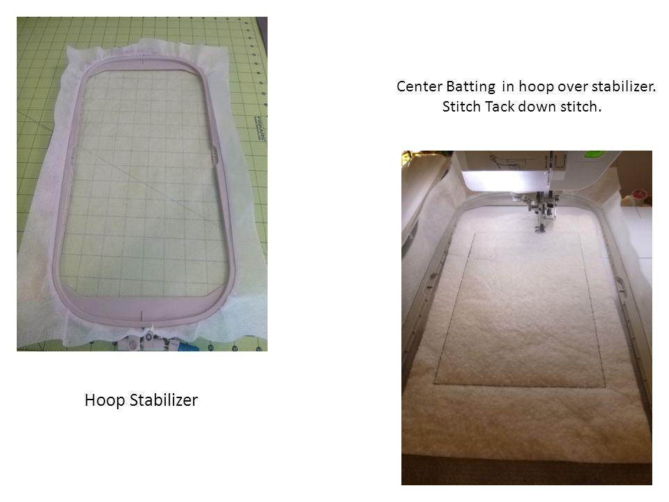 Hoop Stabilizer Center Batting in hoop over stabilizer. Stitch Tack down stitch.