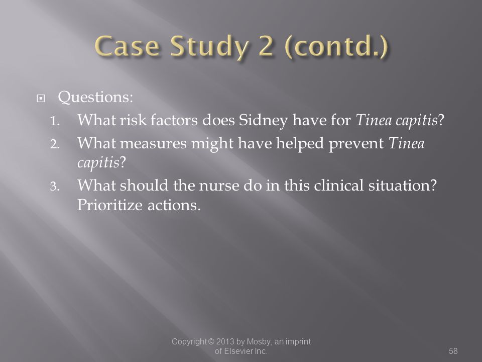  Questions: 1. What risk factors does Sidney have for Tinea capitis ? 2. What measures might have helped prevent Tinea capitis ? 3. What should the n