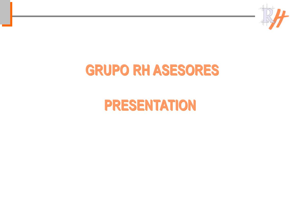 GRUPO RH ASESORES PRESENTATION GRUPO RH ASESORES PRESENTATION