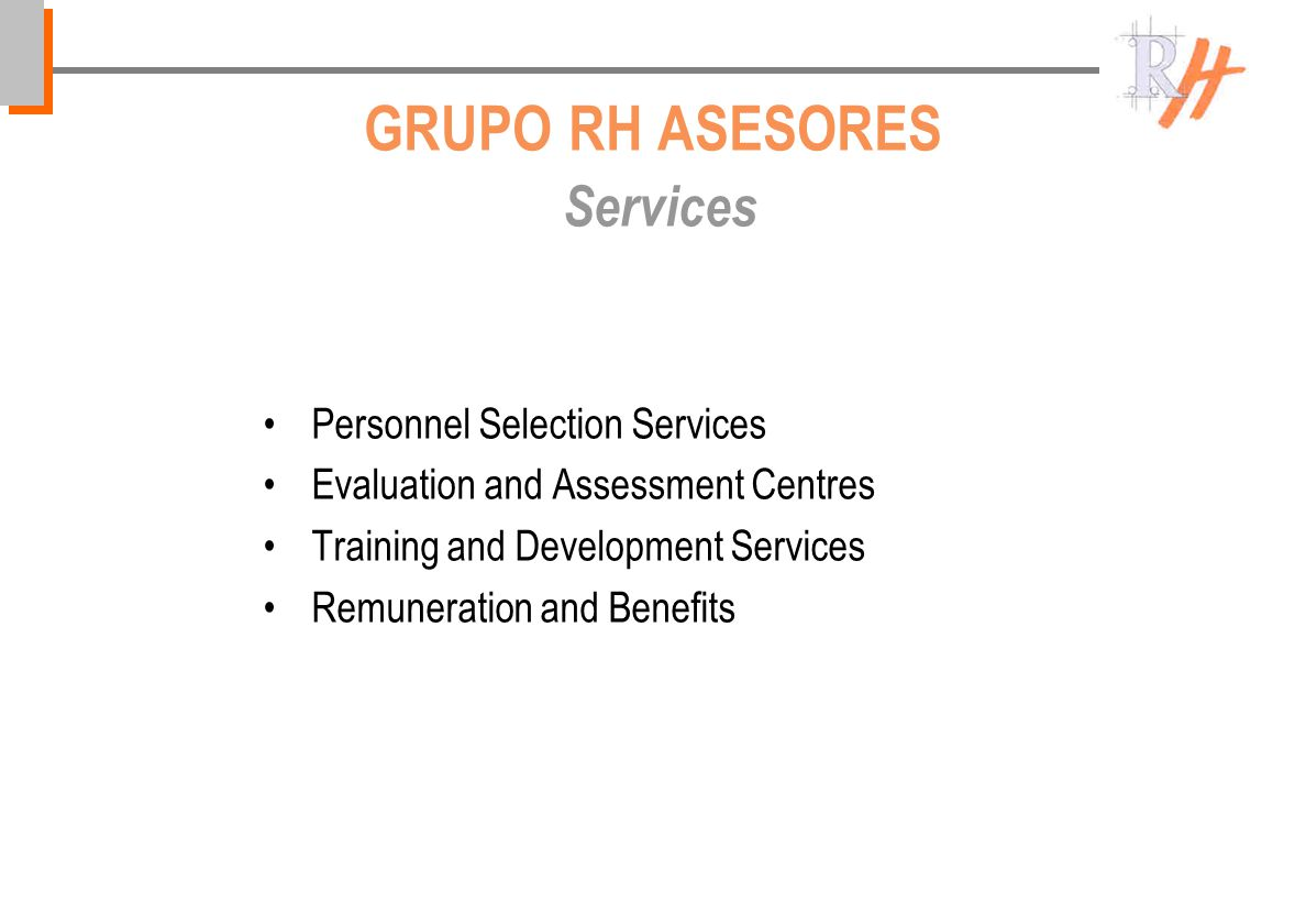 GRUPO RH ASESORES Services Personnel Selection Services Evaluation and Assessment Centres Training and Development Services Remuneration and Benefits