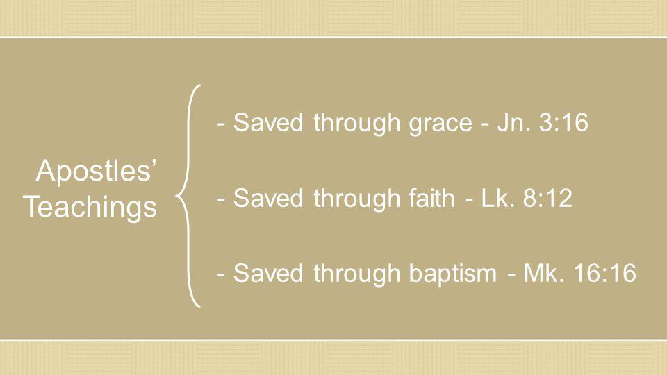 - Saved through grace - Jn. 3:16 - Saved through faith - Lk.