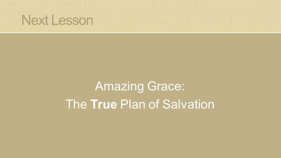 Next Lesson Amazing Grace: The True Plan of Salvation