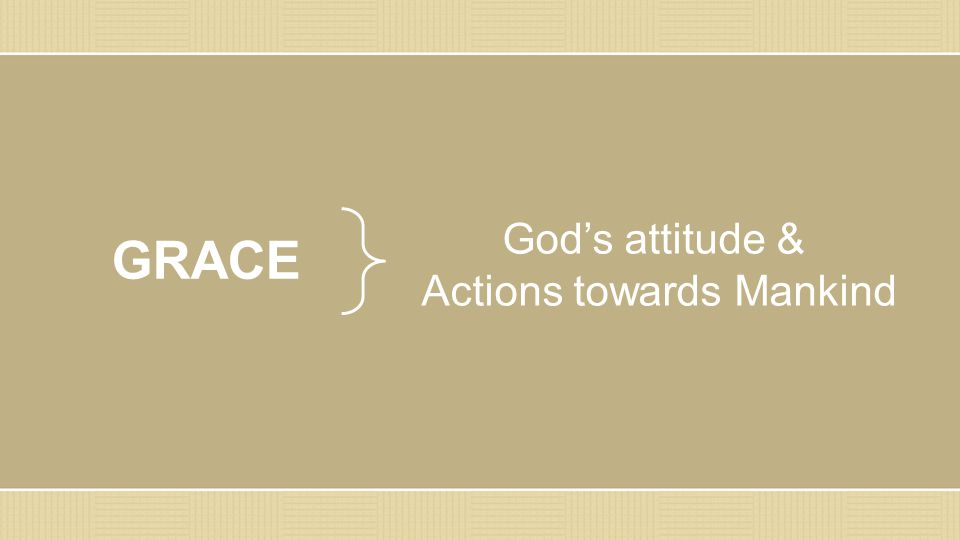 GRACE God's attitude & Actions towards Mankind
